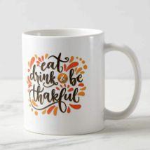 Eat Drink & Be Thankgul Mug: Thanksgiving Gifts